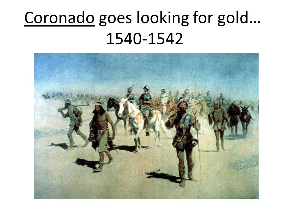 Coronado goes looking for gold… 1540-1542