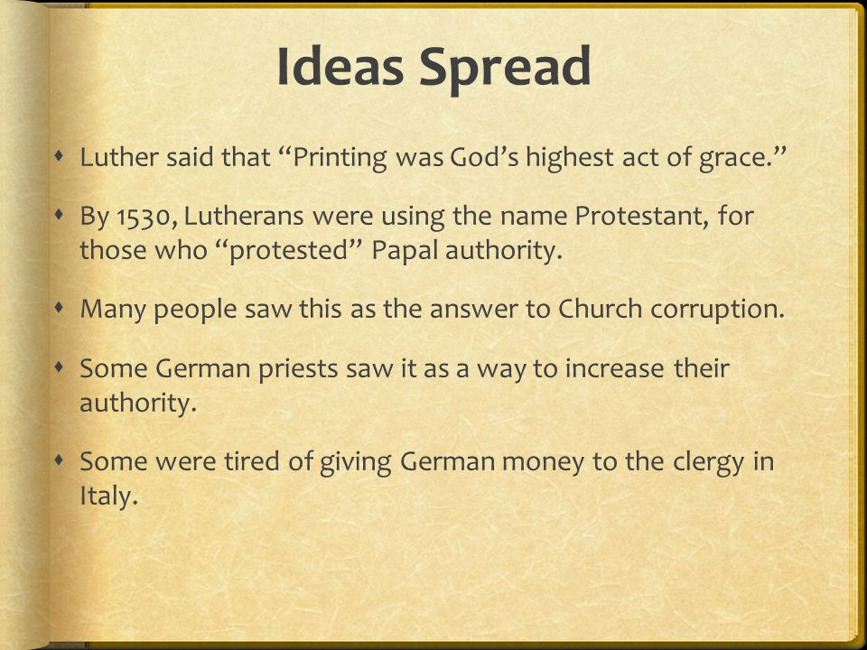 Ideas Spread Luther said that Printing was God's highest act of grace.