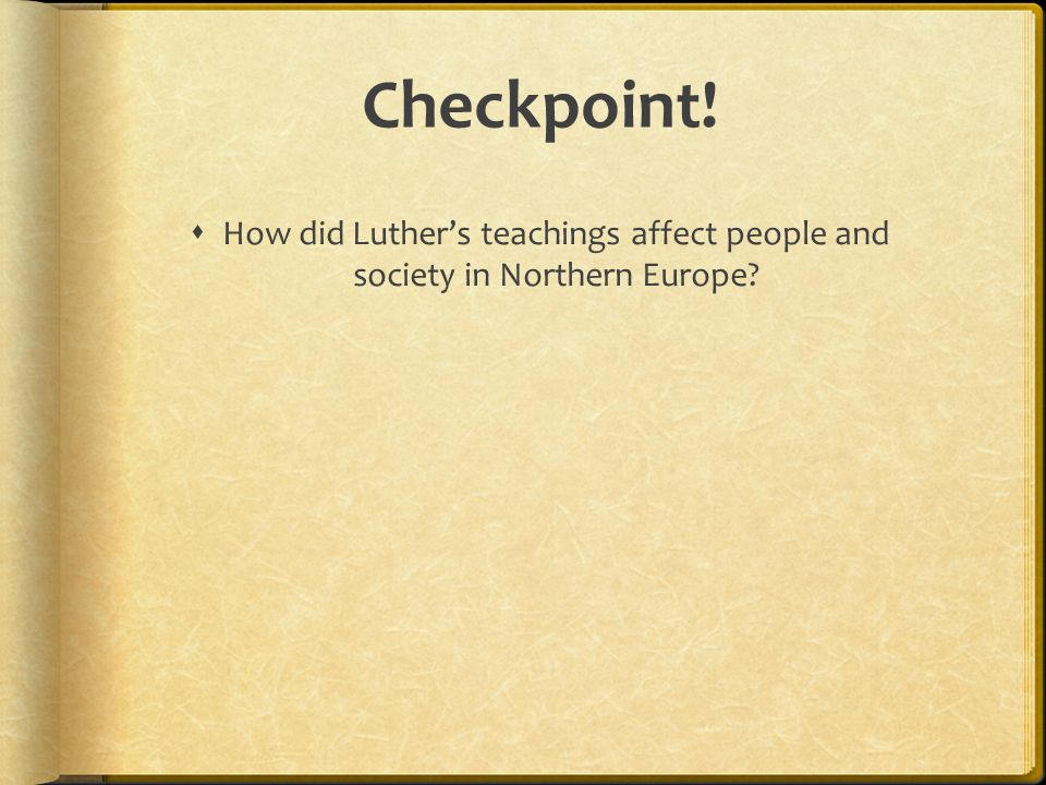 Checkpoint! How did Luther's teachings affect people and society in Northern Europe