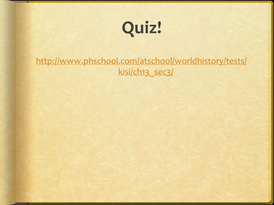 http://www.phschool.com/atschool/worldhistory/tests/ kisi/ch13_sec3/