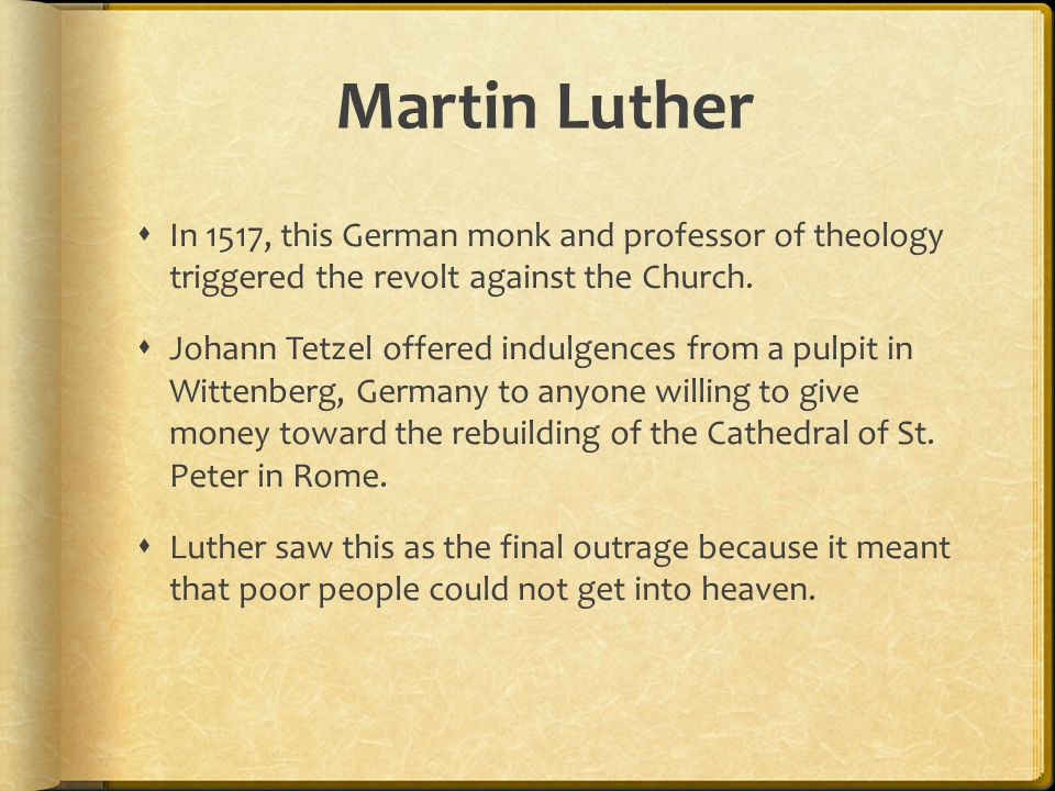 Martin Luther In 1517, this German monk and professor of theology triggered the revolt against the Church.