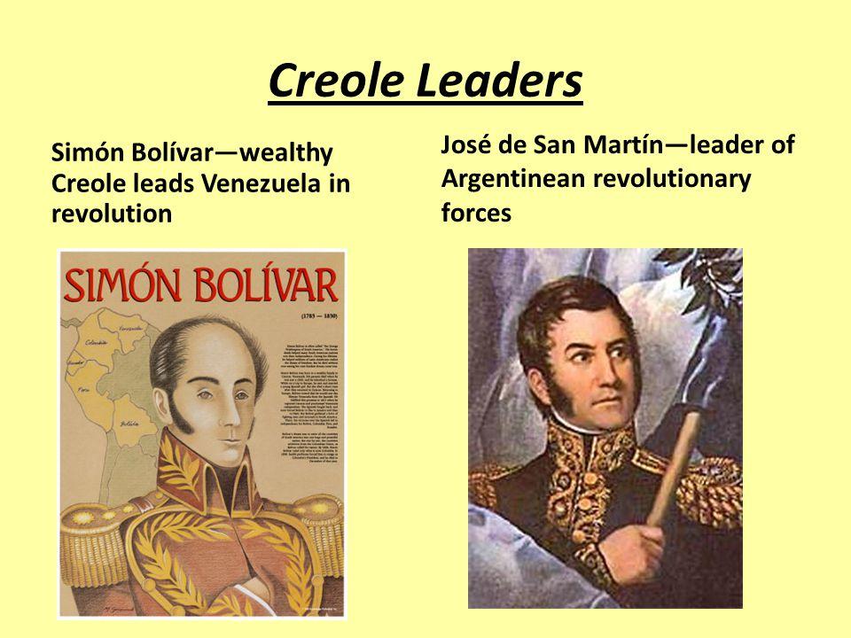 Creole Leaders Simón Bolívar—wealthy Creole leads Venezuela in revolution.