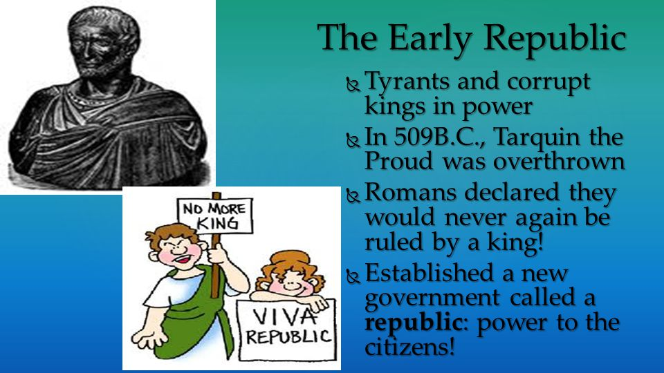 The Early Republic Tyrants and corrupt kings in power