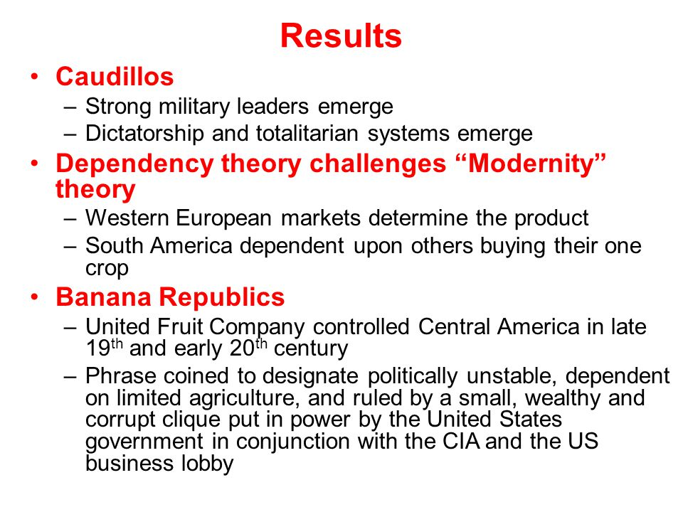 Results Caudillos Dependency theory challenges Modernity theory
