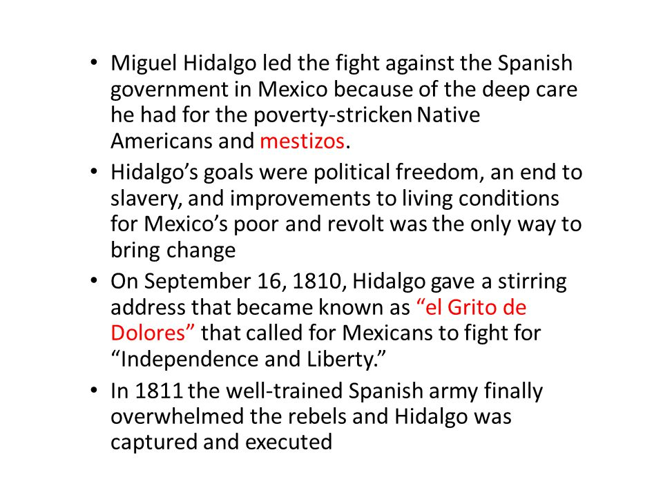 Miguel Hidalgo led the fight against the Spanish government in Mexico because of the deep care he had for the poverty-stricken Native Americans and mestizos.