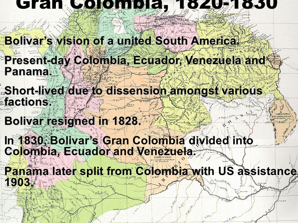 Gran Colombia, 1820-1830 Bolivar's vision of a united South America.