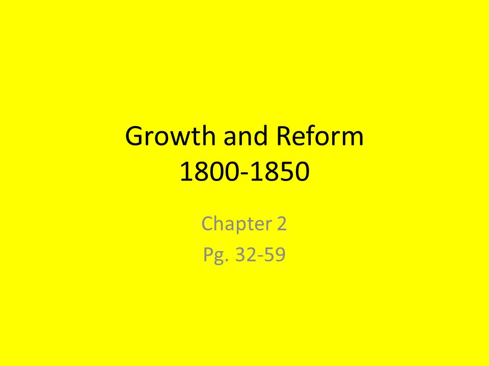 Growth and Reform 1800-1850 Chapter 2 Pg. 32-59