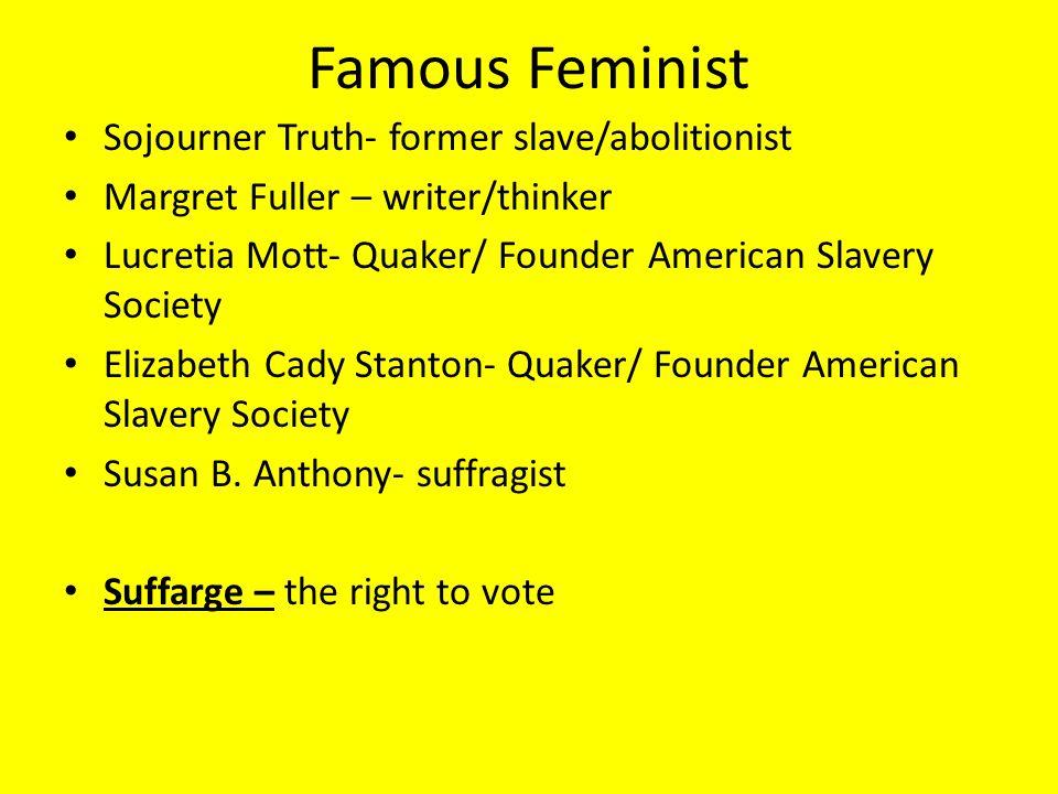 Famous Feminist Sojourner Truth- former slave/abolitionist