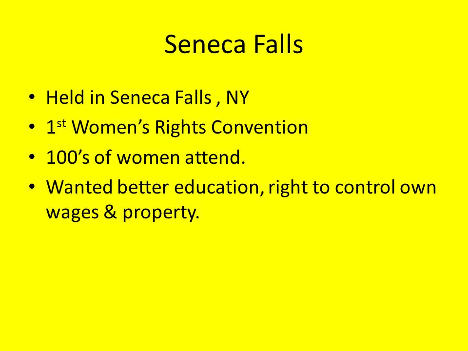 Seneca Falls Held in Seneca Falls , NY 1st Women's Rights Convention