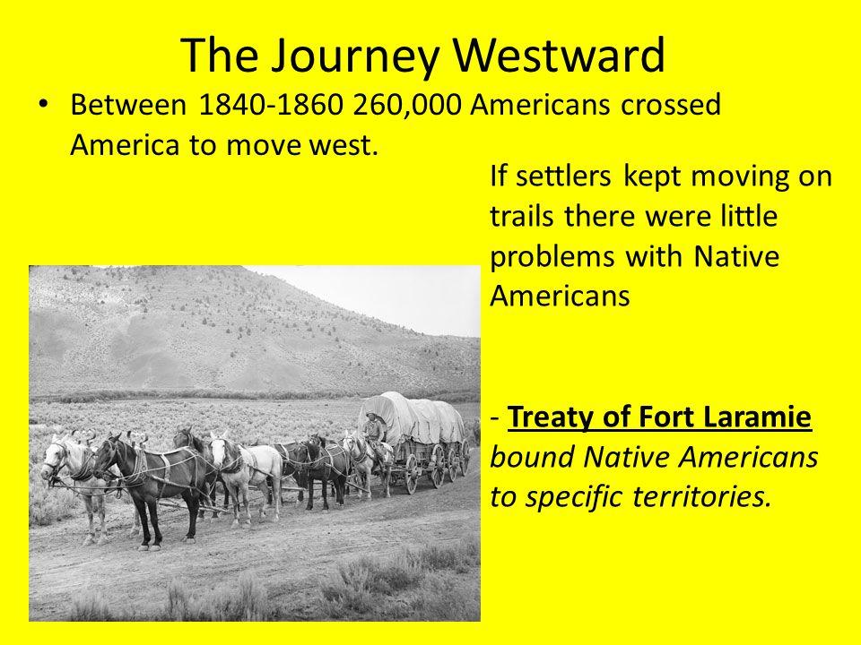 The Journey Westward Between 1840-1860 260,000 Americans crossed America to move west.