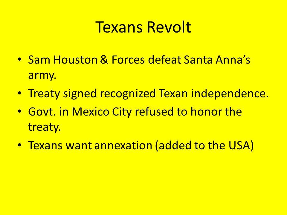 Texans Revolt Sam Houston & Forces defeat Santa Anna's army.