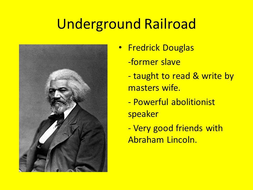 Underground Railroad Fredrick Douglas -former slave