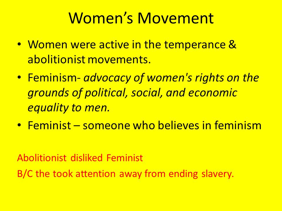 Women's Movement Women were active in the temperance & abolitionist movements.