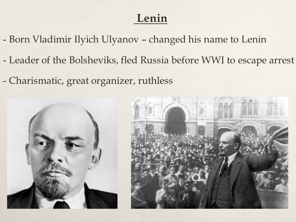 Lenin - Born Vladimir Ilyich Ulyanov – changed his name to Lenin
