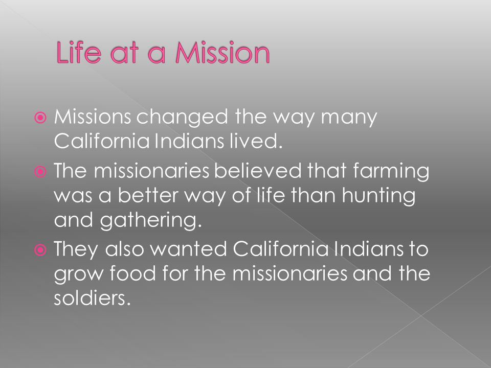 Life at a Mission Missions changed the way many California Indians lived.
