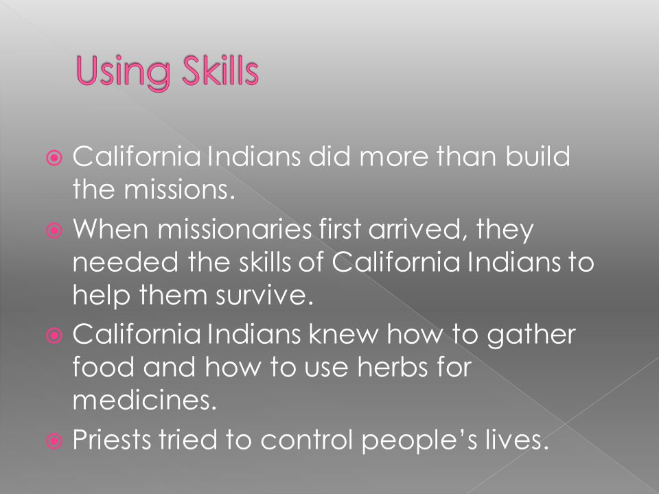 Using Skills California Indians did more than build the missions.