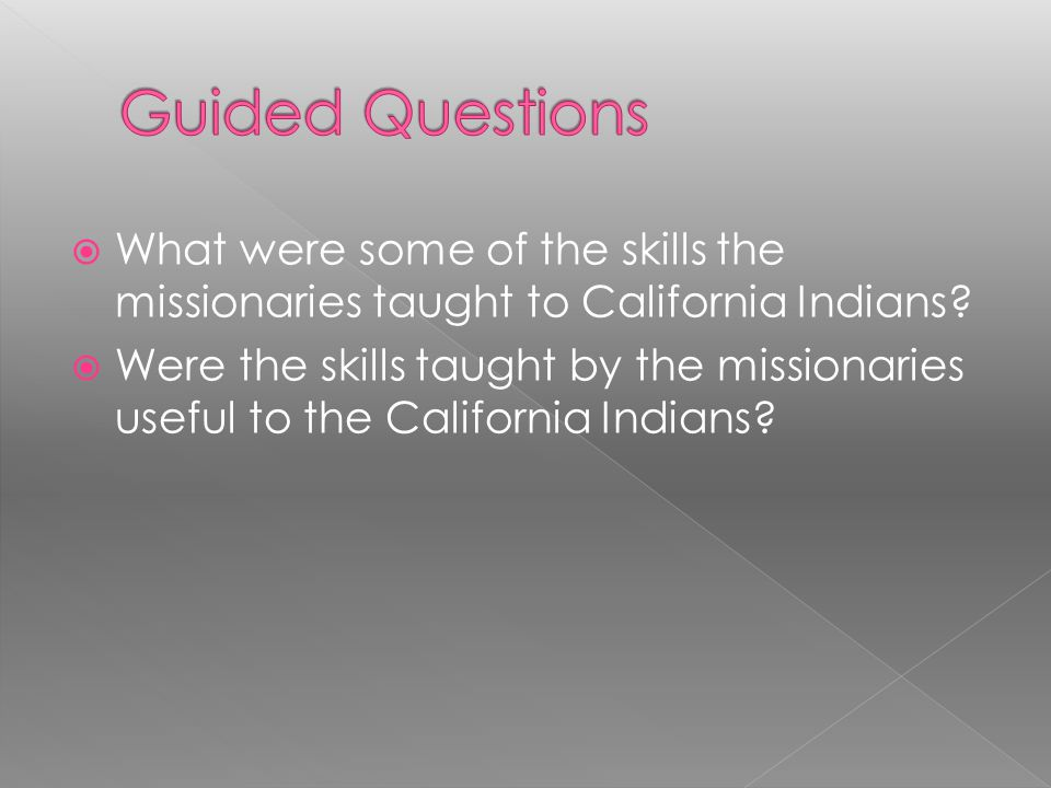 Guided Questions What were some of the skills the missionaries taught to California Indians