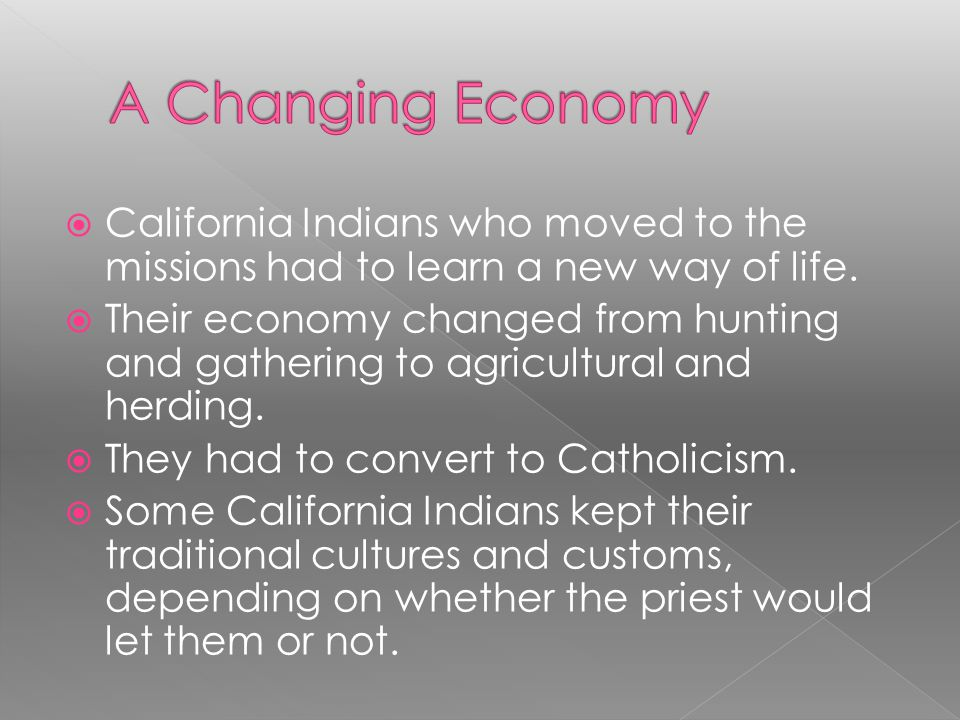 A Changing Economy California Indians who moved to the missions had to learn a new way of life.