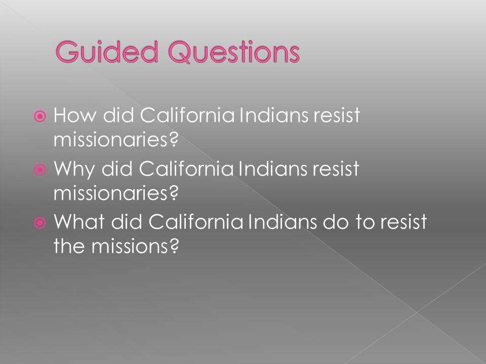 Guided Questions How did California Indians resist missionaries