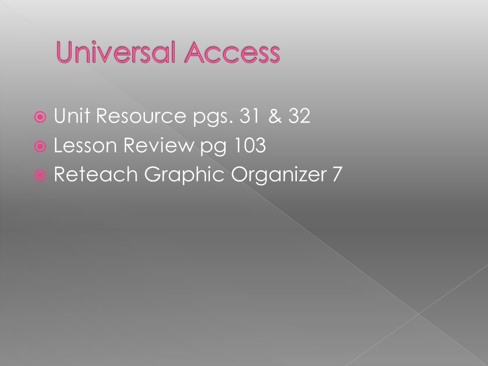 Universal Access Unit Resource pgs. 31 & 32 Lesson Review pg 103