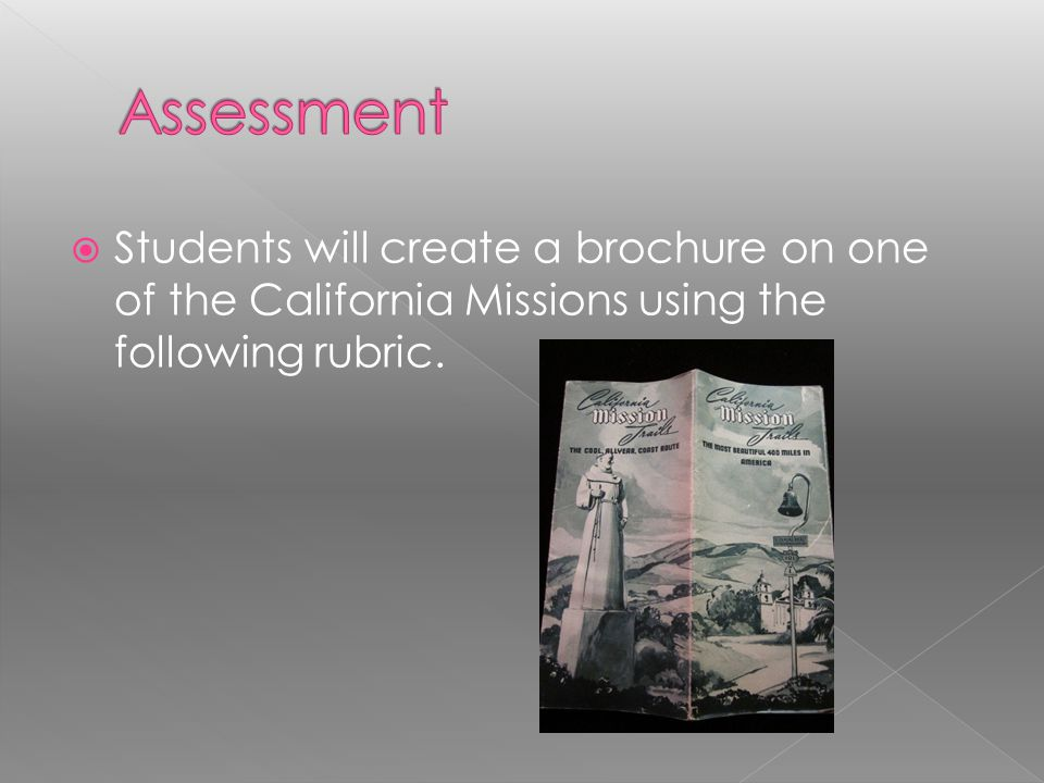 Assessment Students will create a brochure on one of the California Missions using the following rubric.