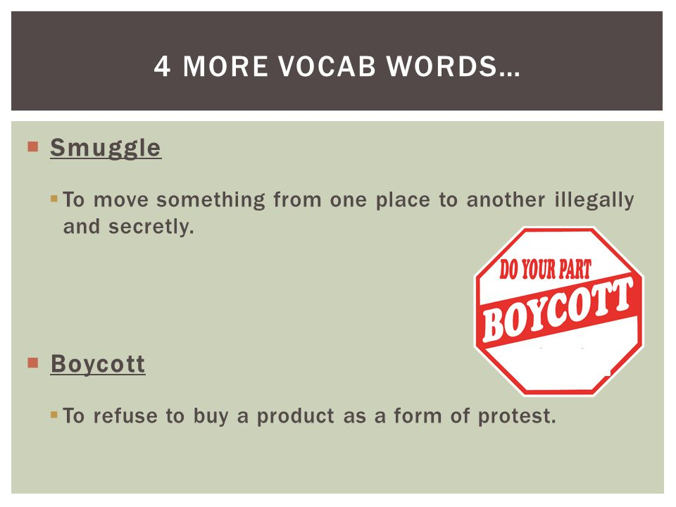 4 more vocab words… Smuggle Boycott