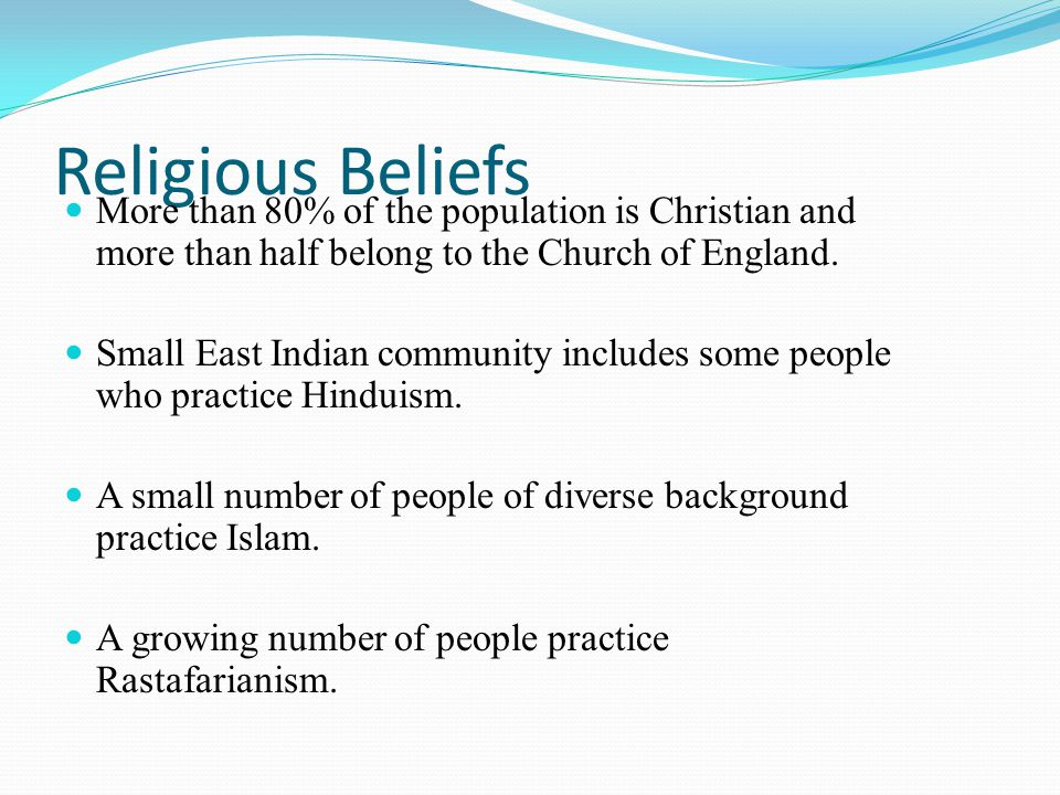 Religious Beliefs More than 80% of the population is Christian and more than half belong to the Church of England.
