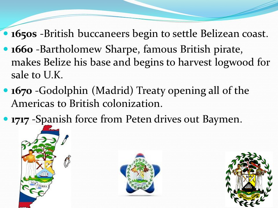1650s -British buccaneers begin to settle Belizean coast.