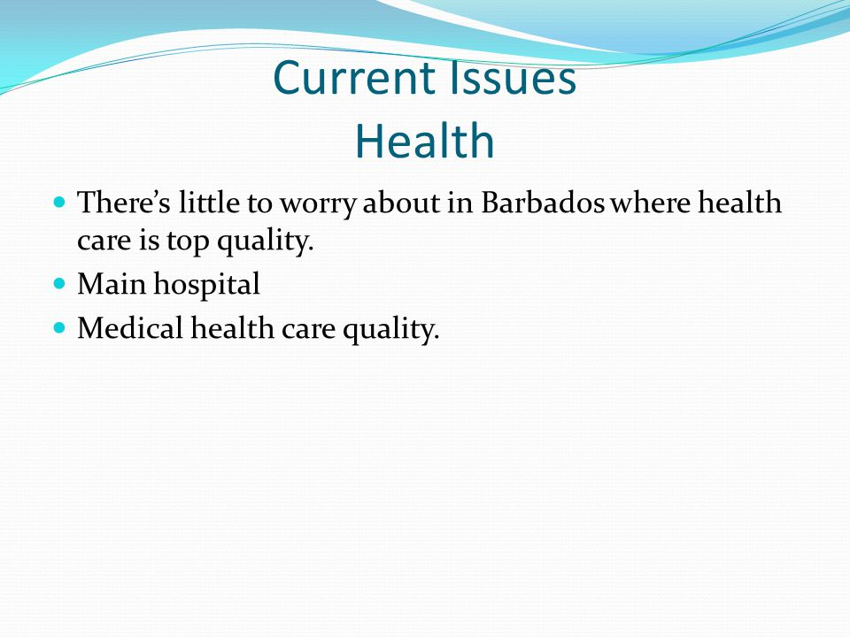 Current Issues Health There's little to worry about in Barbados where health care is top quality. Main hospital.