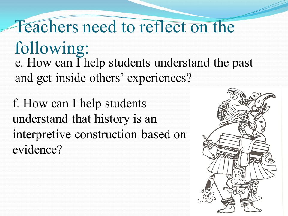 Teachers need to reflect on the following: