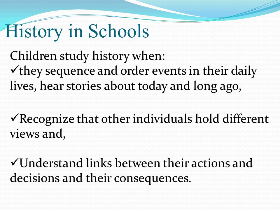 History in Schools Children study history when: