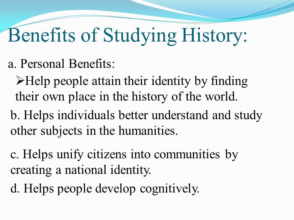 Benefits of Studying History: