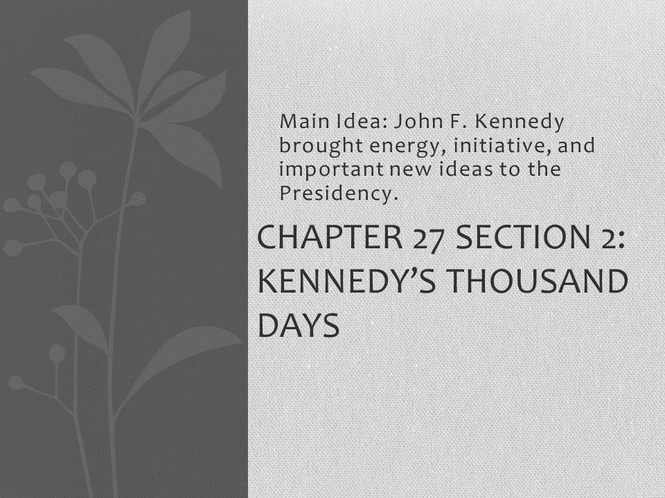 Chapter 27 Section 2: Kennedy's Thousand Days