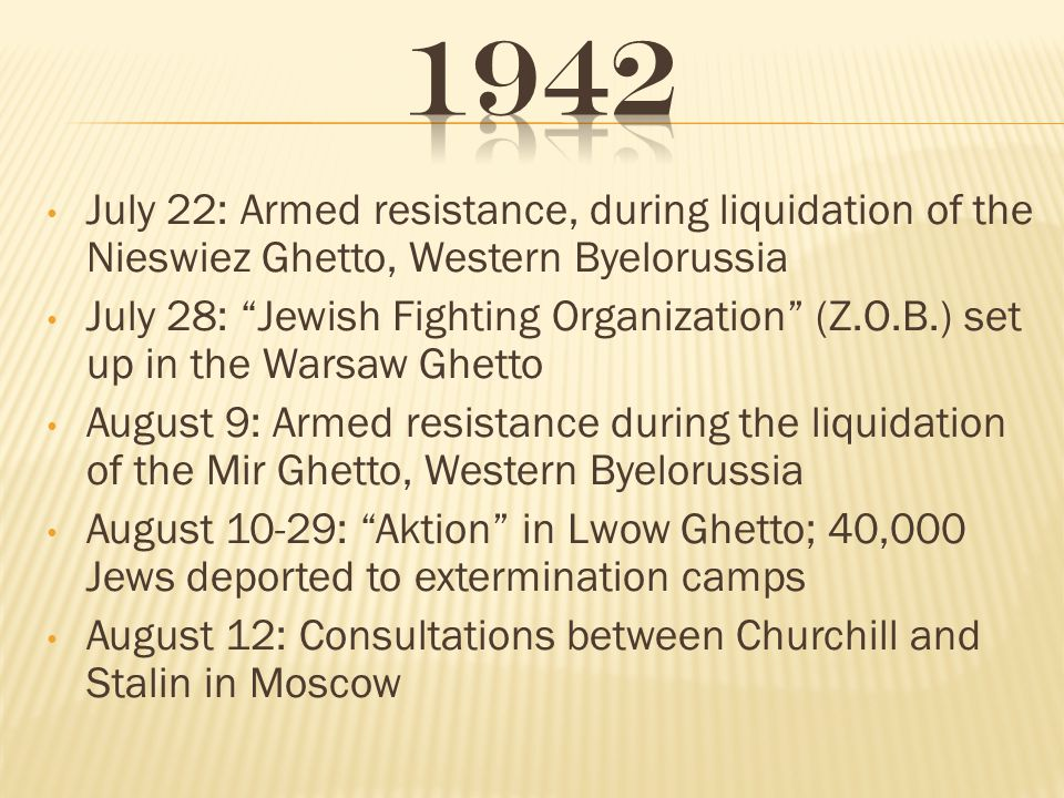 1942 July 22: Armed resistance, during liquidation of the Nieswiez Ghetto, Western Byelorussia.