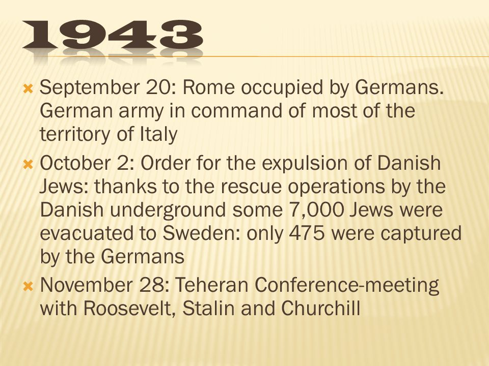 1943 September 20: Rome occupied by Germans. German army in command of most of the territory of Italy.