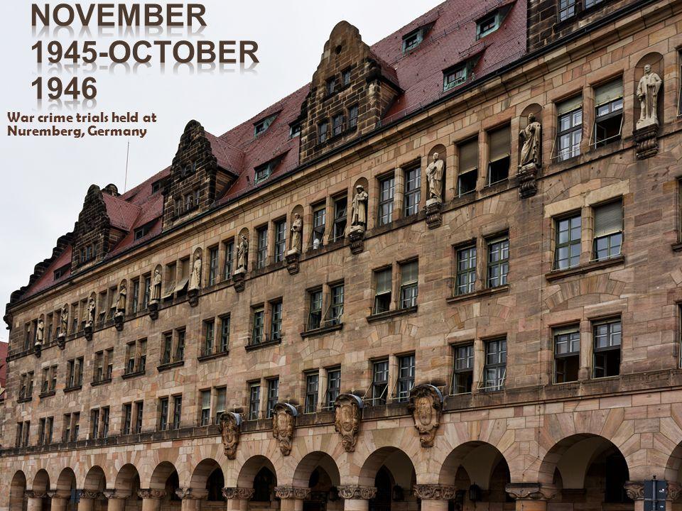 November 1945-October 1946 War crime trials held at Nuremberg, Germany