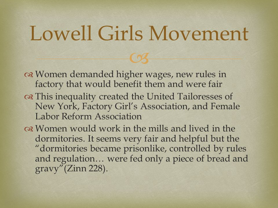Lowell Girls Movement Women demanded higher wages, new rules in factory that would benefit them and were fair.