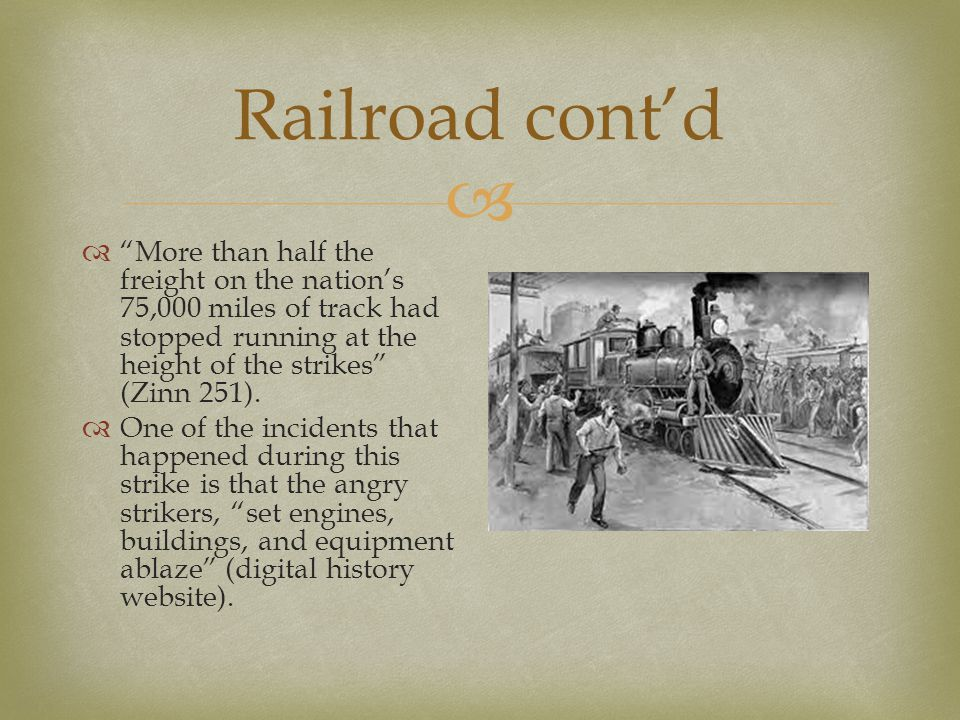 Railroad cont'd More than half the freight on the nation's 75,000 miles of track had stopped running at the height of the strikes (Zinn 251).