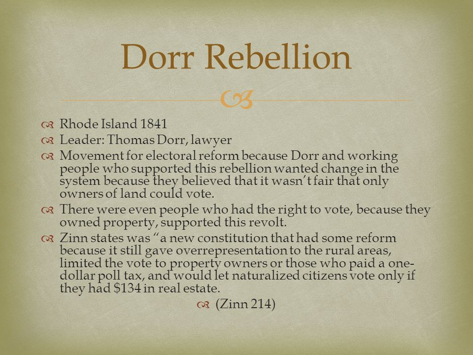 Dorr Rebellion Rhode Island 1841 Leader: Thomas Dorr, lawyer