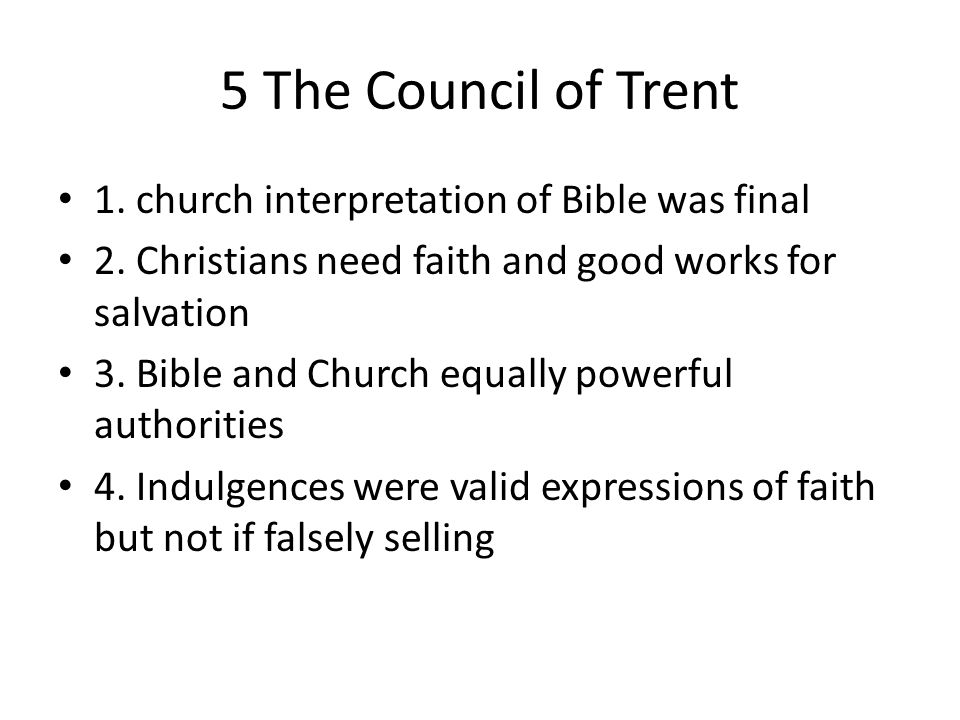 5 The Council of Trent 1. church interpretation of Bible was final