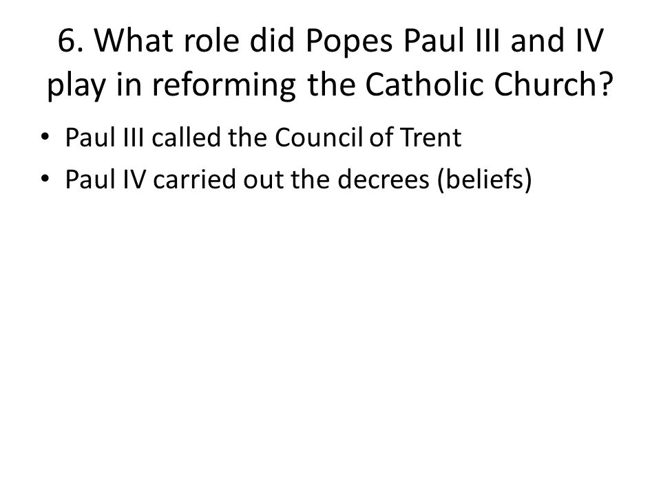 6. What role did Popes Paul III and IV play in reforming the Catholic Church
