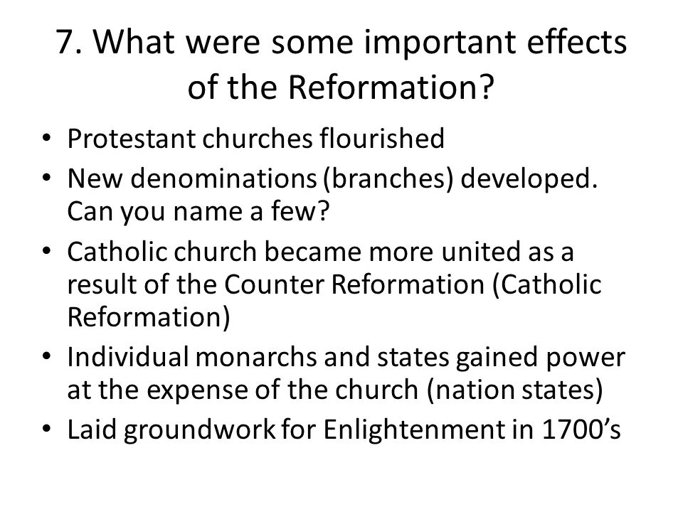7. What were some important effects of the Reformation