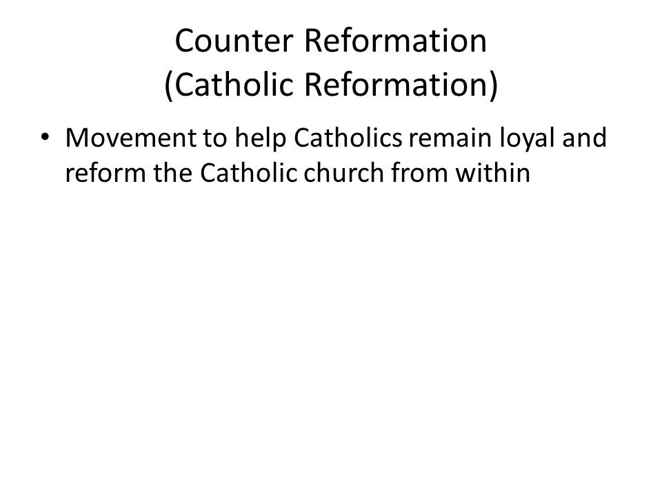 Counter Reformation (Catholic Reformation)