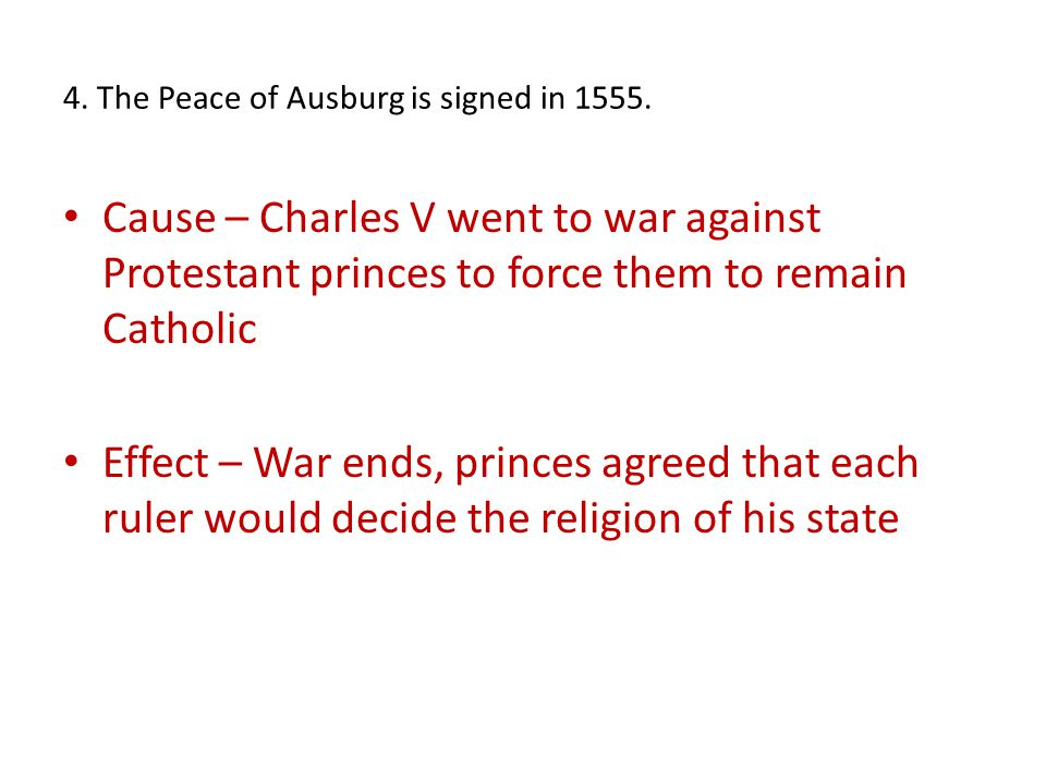4. The Peace of Ausburg is signed in 1555.