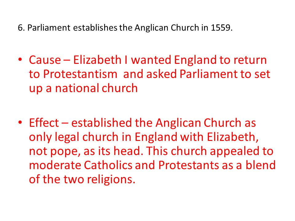 6. Parliament establishes the Anglican Church in 1559.