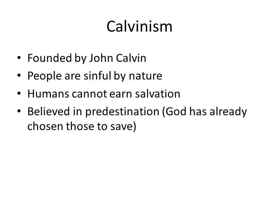 Calvinism Founded by John Calvin People are sinful by nature