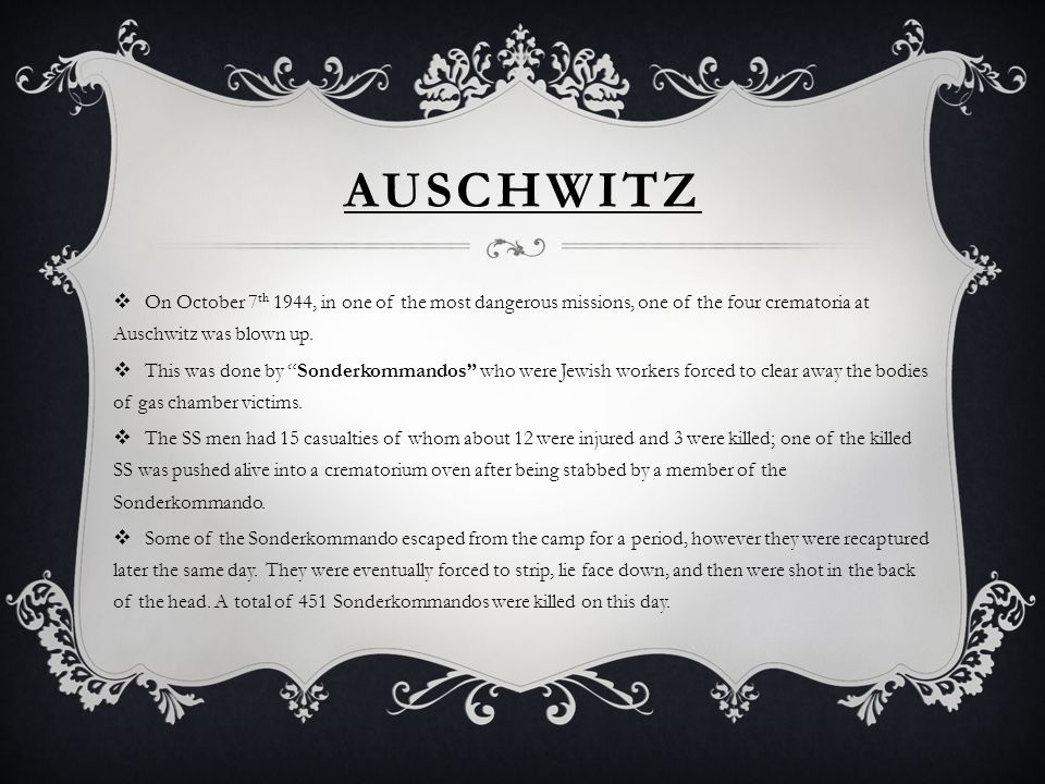 Auschwitz On October 7th 1944, in one of the most dangerous missions, one of the four crematoria at Auschwitz was blown up.