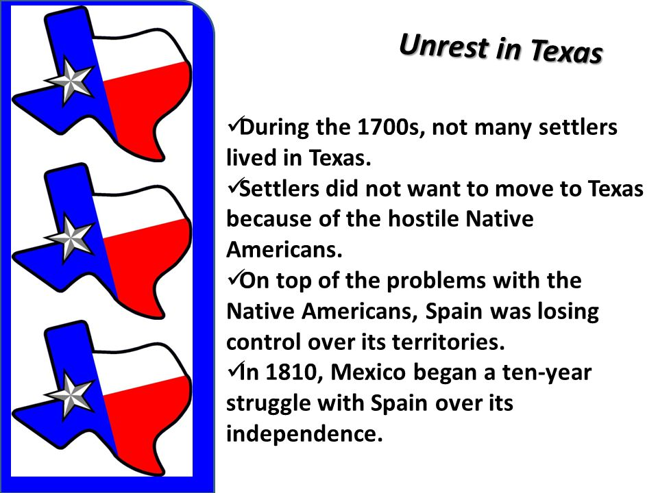 Unrest in Texas During the 1700s, not many settlers lived in Texas.