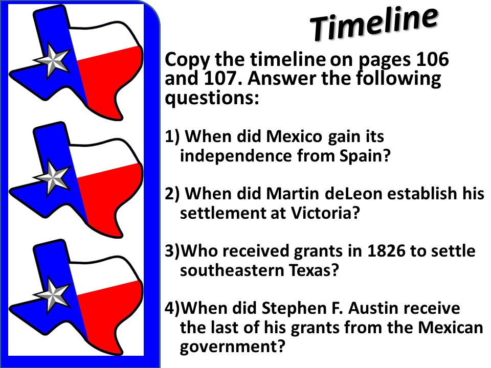 Timeline Copy the timeline on pages 106 and 107. Answer the following questions: When did Mexico gain its independence from Spain