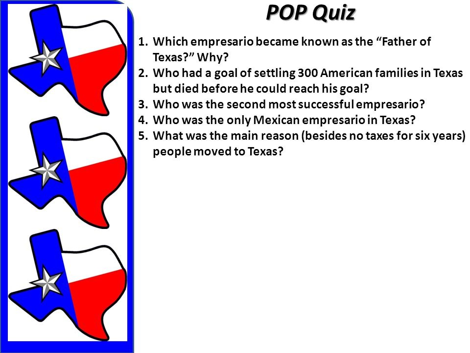 POP Quiz Which empresario became known as the Father of Texas Why